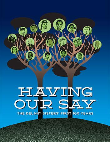 having our say Having our say: the delany sisters' first 100 years is a 1993 new york times bestselling book of oral history written by sarah sadie l delany and a elizabeth .