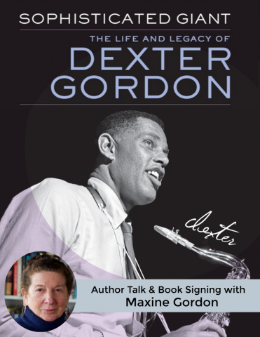 Sophisticated Giant: The Life and Legacy of Dexter Gordon  Author Talk & Book Signing with Maxine Gordon