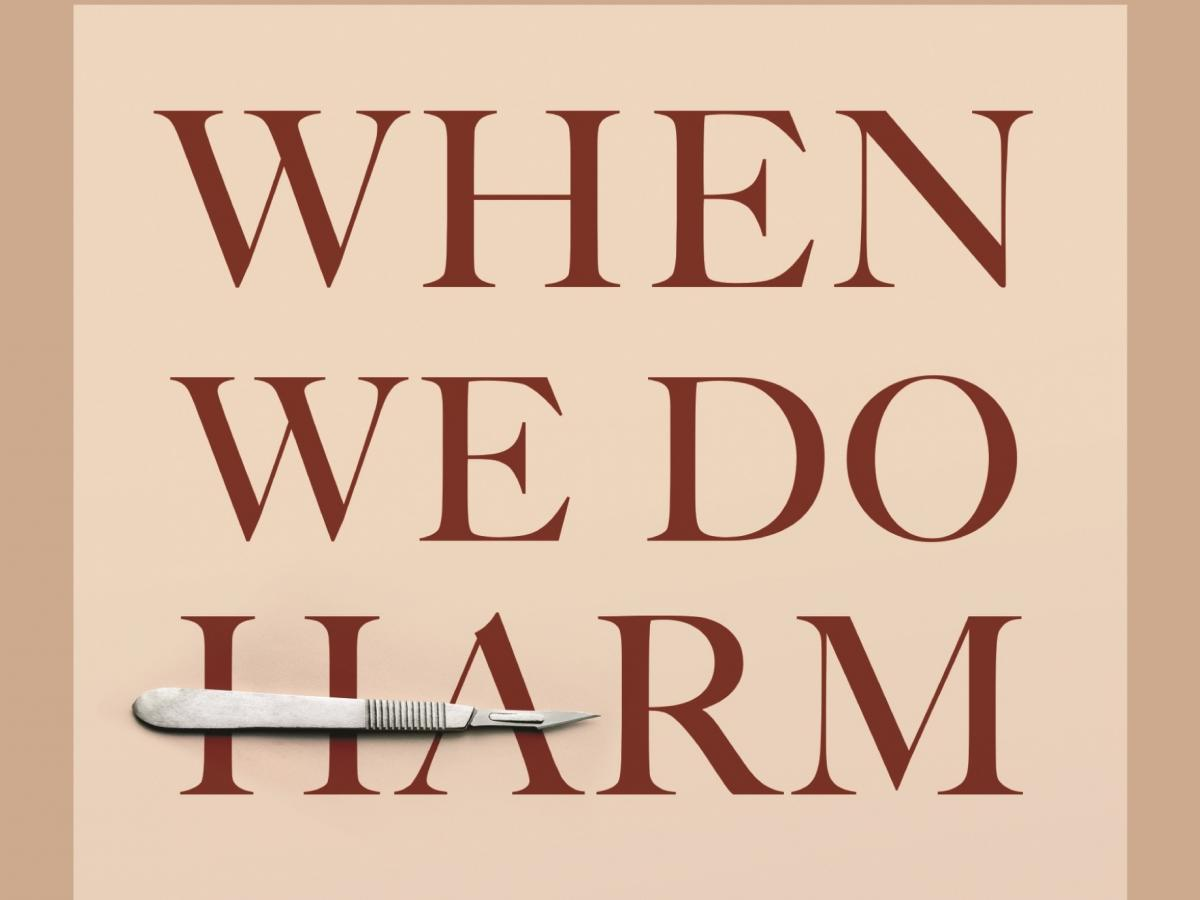When We Do Harm, by Danielle Ofri, MD