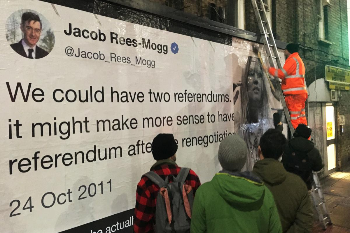 "The group Led By Donkeys paid to have a billboard put up in London's West Kensington section that quotes Jacob Rees-Mogg saying in Parliament in 2011: ""We could have two referendums. As it happens, it might make more sense to have the second referendum af"