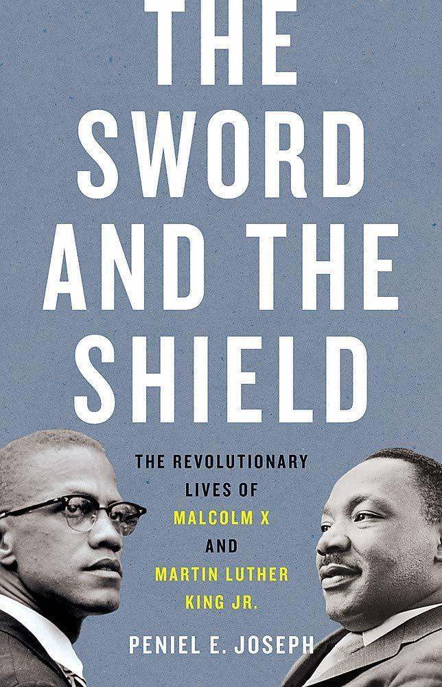 The Sword and the ShieldThe Revolutionary Lives of Malcolm X and Martin Luther King Jr., by Peniel E. Joseph