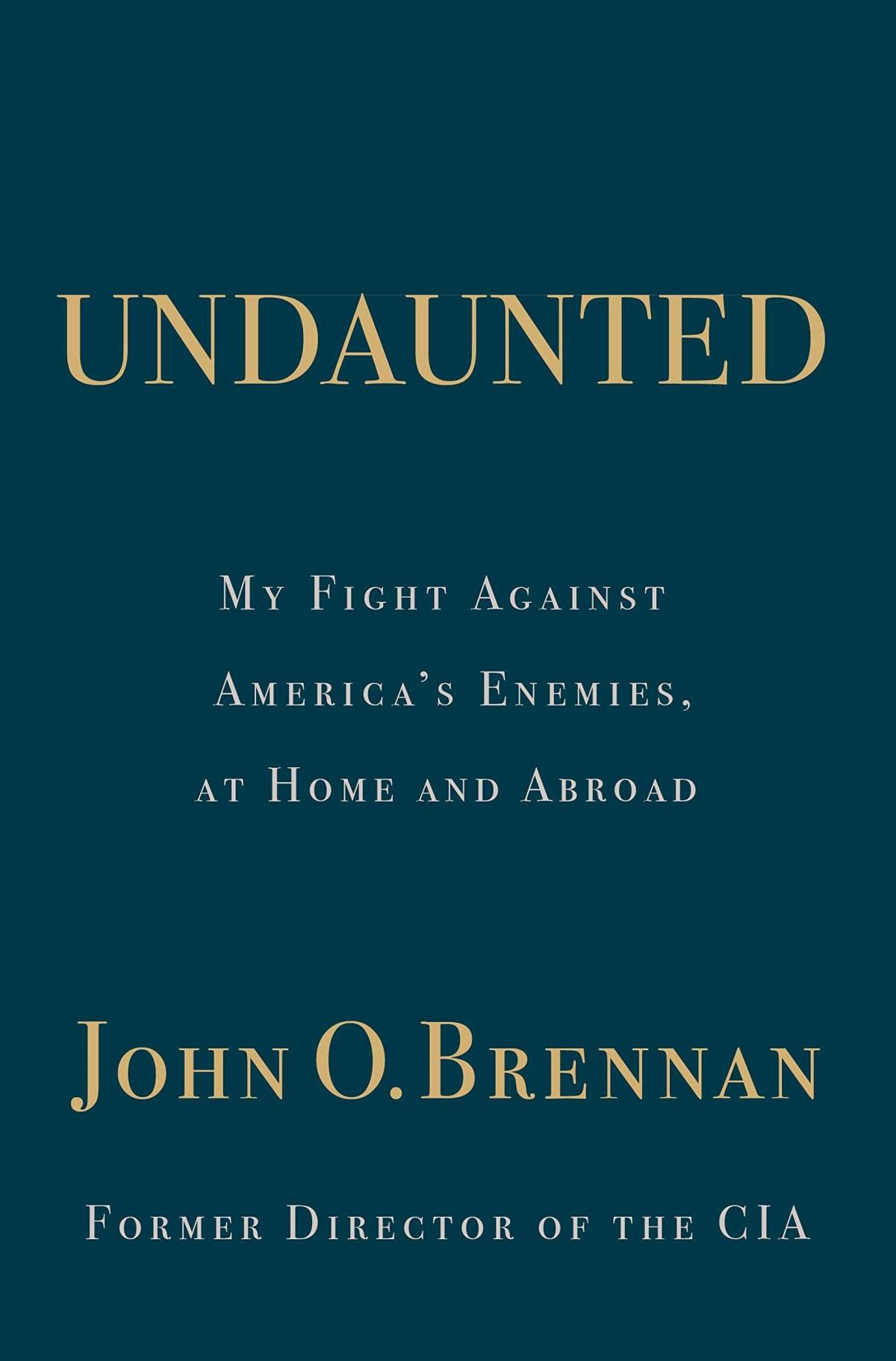 Undaunted: My Fight Against America's Enemies, At Home and Abroad, John O. Brennan