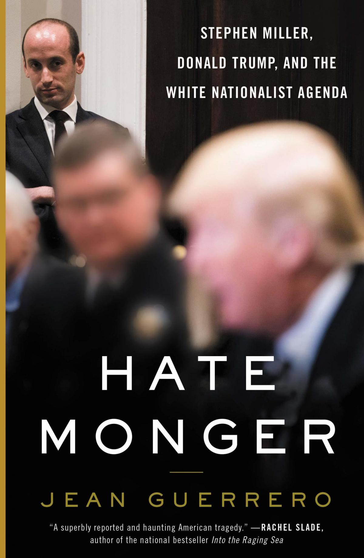 Hatemonger: Stephen Miller, Donald Trump, and the White Nationalist Agenda, by Jean Guerrero