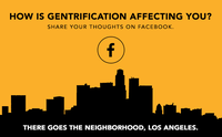 KCRW invites you to share your thoughts on how gentrification is affecting you via its Facebook page for There Goes the Neighborhood, Los Angeles.