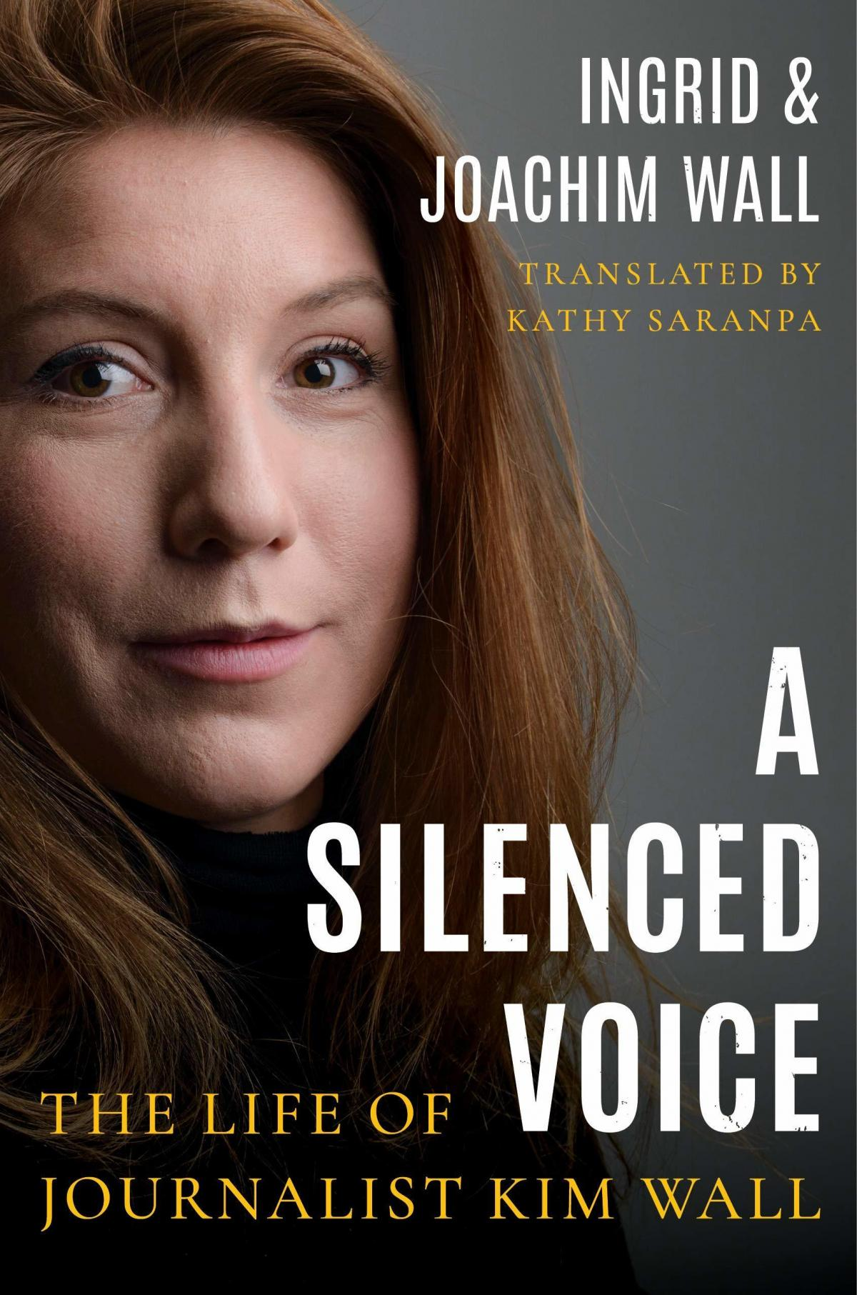 A Silenced Voice: The Life of Journalist Kim Wall, by Ingrid and Joachim Wall