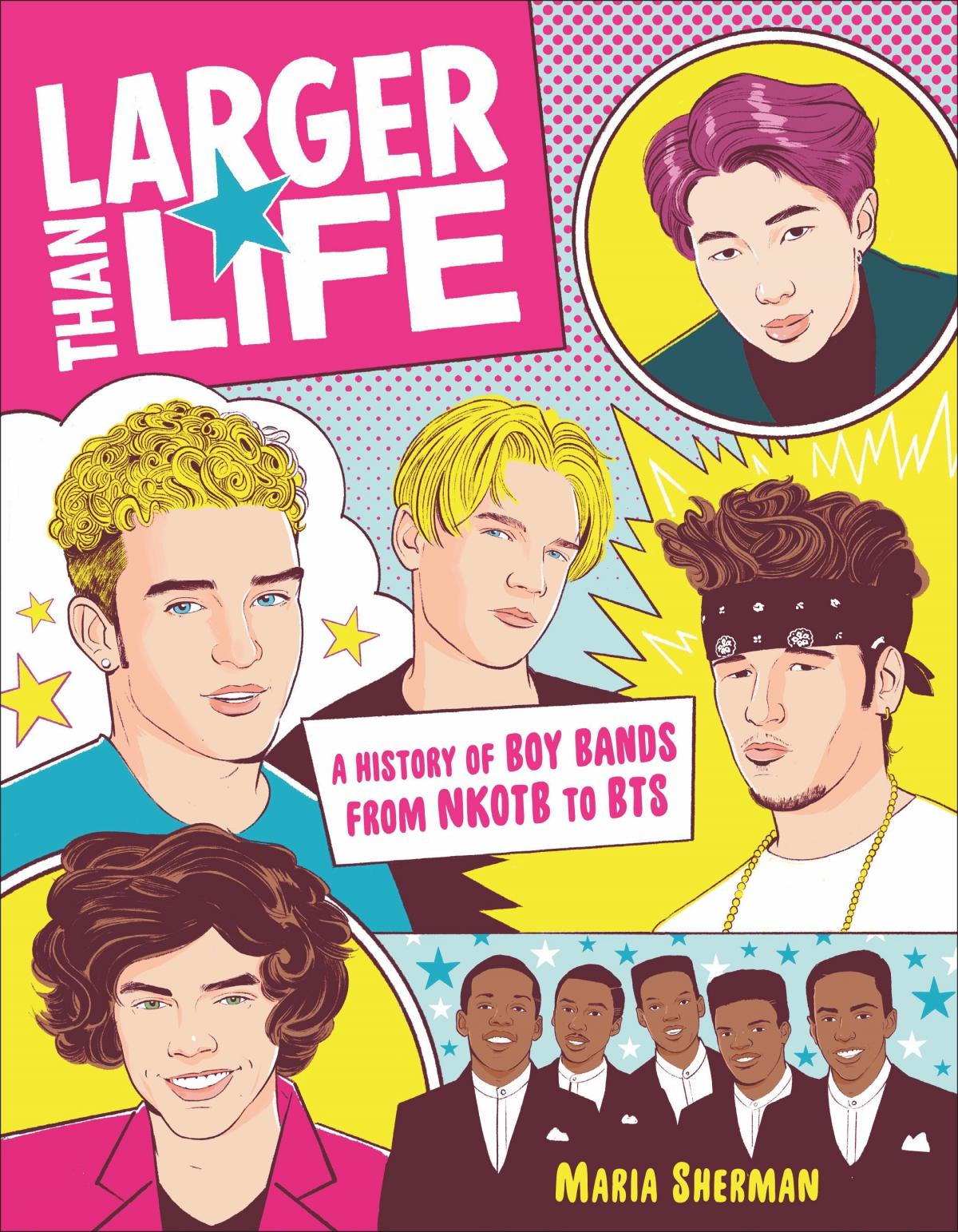 Larger Than Life: A History of Boy Bands from NKOTB to BTS, by Maria Sherman