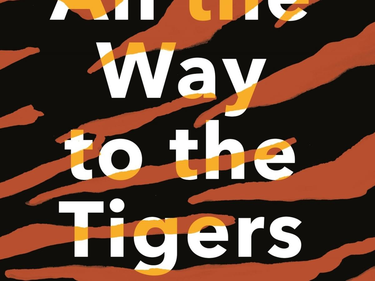All the Way to the Tigers, by Mary Morris