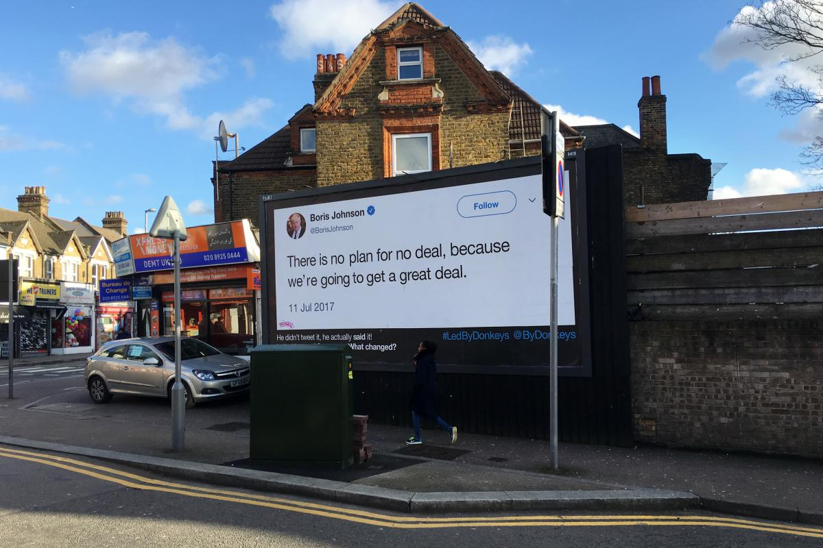 """A billboard, in the northeast London district of Walthamstow, quotes former Foreign Secretary Boris Johnson as saying this in the House of Commons in 2017: """"There is no plan for 'no deal,' because we're going to get a great deal."""""""