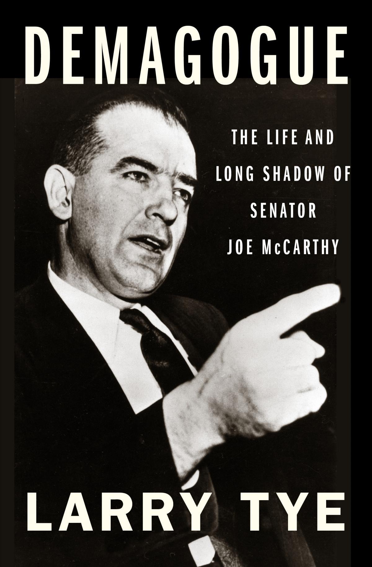 Demagogue: The Life and Long Shadow of Senator Joe McCarthy, by Larry Tye