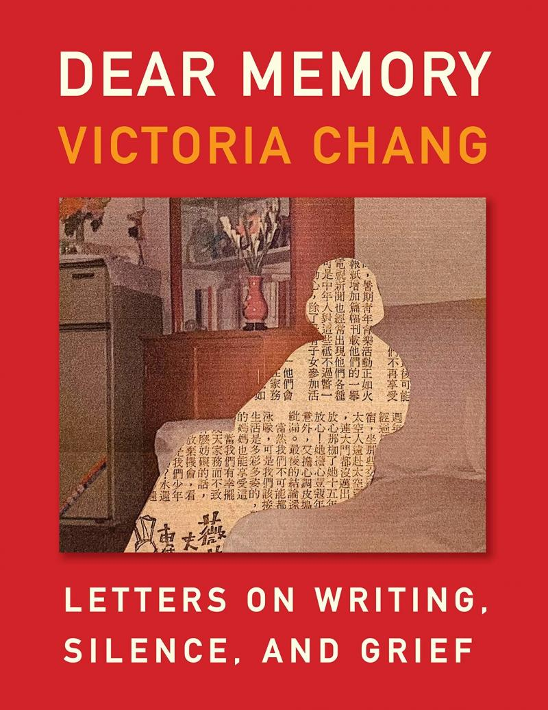 Dear Memory: Letters on Writing, Silence, and Grief, by Victoria Chang
