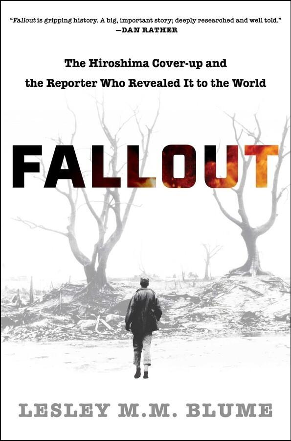 Fallout: The Hiroshima Cover-up and the Reporter Who Revealed It to the World by Lesley M.M. Blume