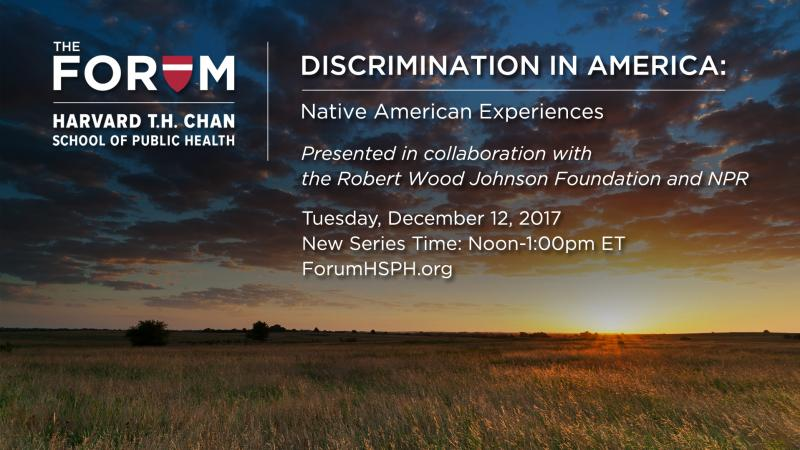 Join us for a webcast of the poll results on discrimination against Native Amercians hosted by The Forum at the Harvard T.H. Chan School of Public Health.