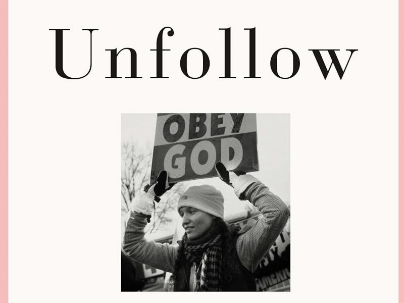 Unfollow: A Memoir of Loving and Leaving the Westboro Baptist Church, by Megan Phelps-Roper