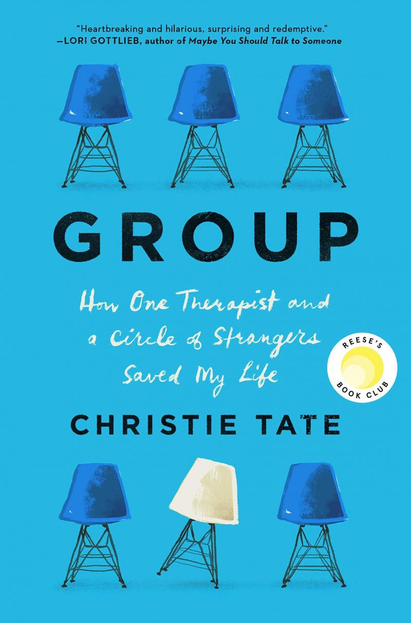 Group: How One Therapist and a Circle of Strangers Saved My Life, by Christie Tate