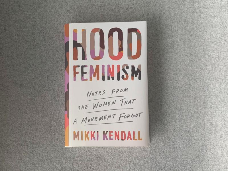 Hood Feminism: Notes from the Women That a Movement Forgot, by Mikki Kendall