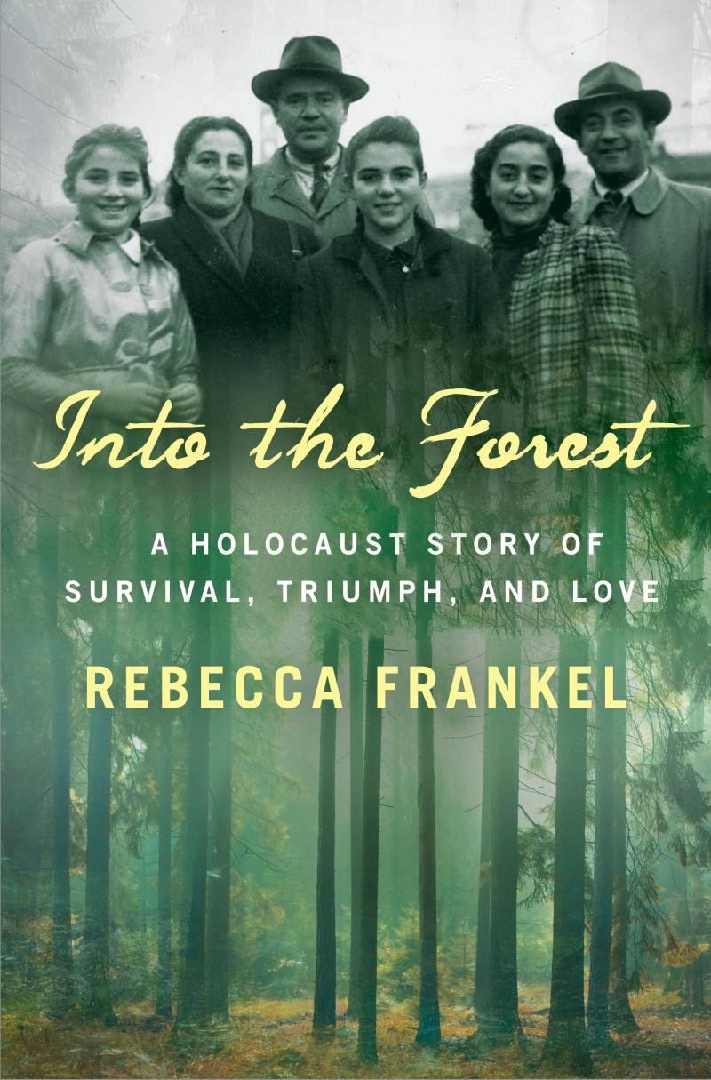 Into the Forest: A Holocaust Story of Survival, Triumph, and Love, by Rebecca Frankel