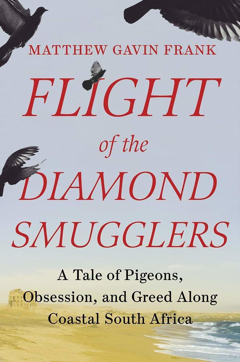Flight of the Diamond Smugglers: A Tale of Pigeons, Obsession, and Greed Along Coastal South Africa, by Matthew Gavin Frank