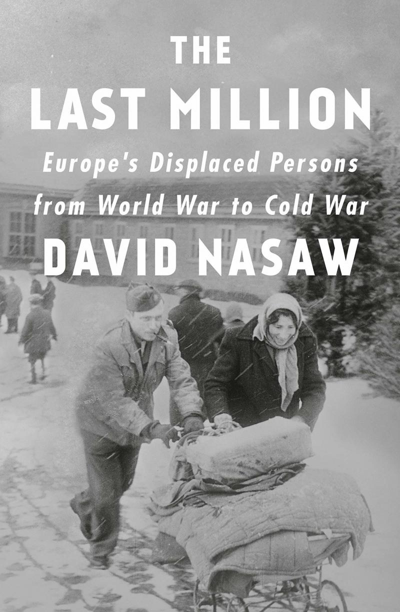 The Last Million: Europe's Displaced Persons from World War to Cold War, by David Nasaw