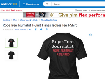 "A T-shirt with the message ""Rope. Tree. Journalist. SOME ASSEMBLY REQUIRED"" rose to prominence days before last year's U.S. election. Until recently, it was offered for sale on Walmart's website."