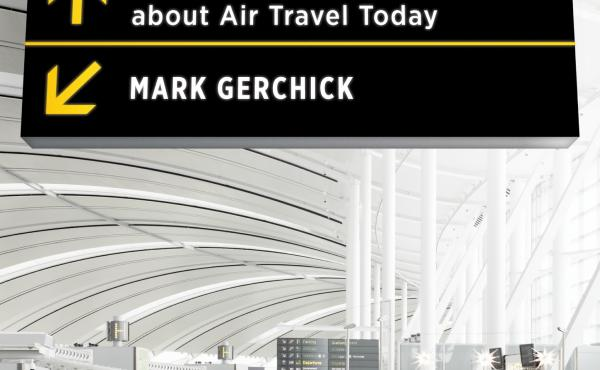 In Full Upright and Locked Position aviation consultant Mark Gerchick looks at post-Sept. 11 air travel.