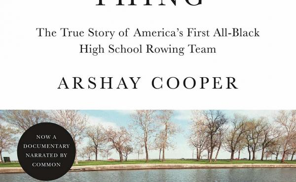 A Most Beautiful Thing: The True Story of America's First All-Black High School Rowing Team, by Arshay Cooper