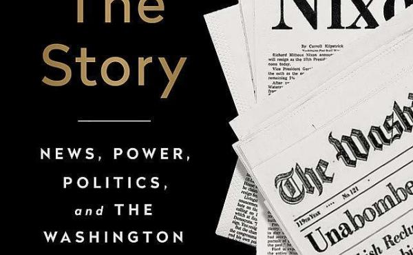 All About the Story: News, Power, Politics, and the Washington Post, by Leonard Downie, Jr.