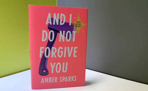 And I Do Not Forgive You, by Amber Sparks