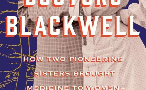 The Doctors Blackwell: How Two Pioneering Sisters Brought Medicine to Women and Women to Medicine, by Janice P. Nimura