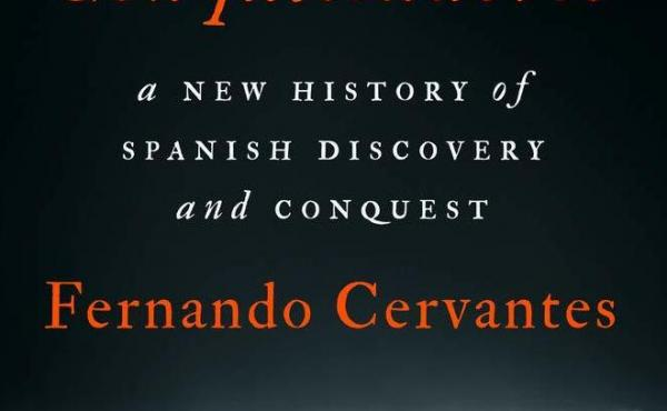 Conquistadores: A New History of Spanish Discovery and Conquest, by Fernando Cervantes