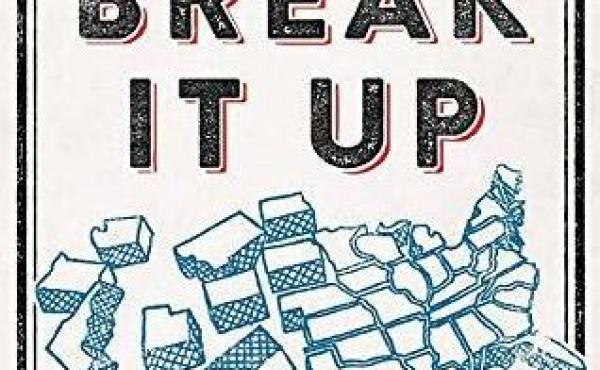 Break It Up: Secession, Division, and the Secret History of America's Imperfect Union, Richard Kreitner