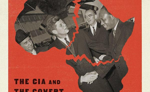 White Malice: The CIA and the Covert Recolonization of Africa, by Susan Williams