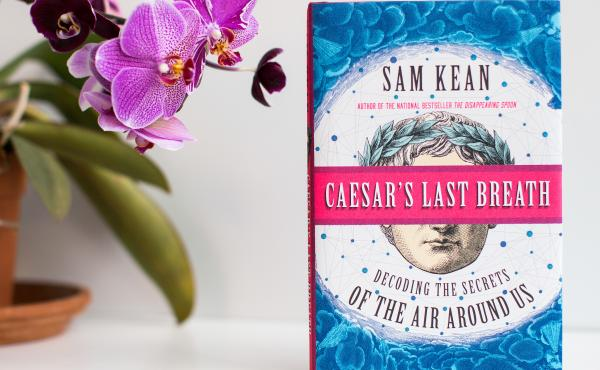 Caesar's Last Breath: Decoding the Secrets of the Air Around Us, by Sam Kean.
