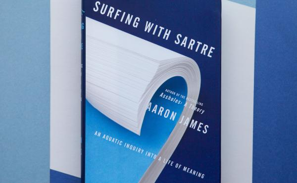 Surfing with Sartre: An Aquatic Inquiry Into a Life of Meaning, by Aaron James.