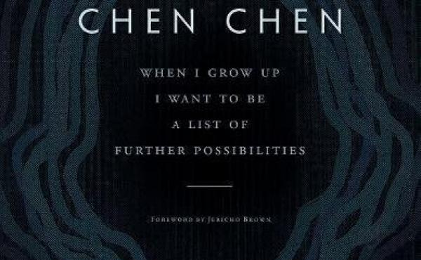 When I Grow Up I Want To Be A List Of Further Possibilities, by Chen Chen