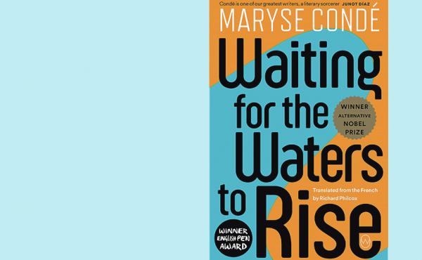 Waiting for the Waters to Rise, by Maryse Condé