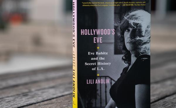 Hollywood's Eve by Lili Anolik