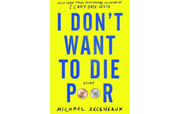 I Don't Want to Die Poor: Essays, by Michael Arceneaxu