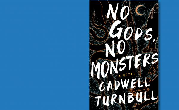 No Gods, No Monsters, by Cadwell Turnbull