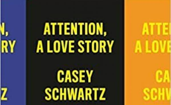 Attention: A Love Story, by Casey Schwartz