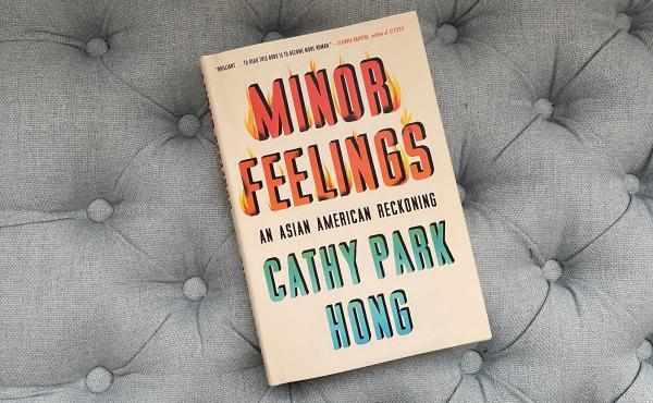 Minor Feelings: An Asian American Reckoning, by Cathy Park Hong