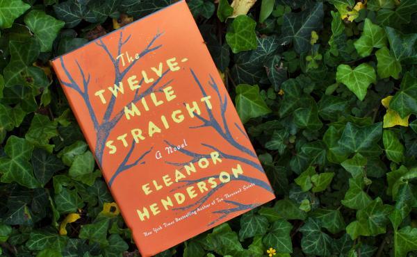 The Twelve-Mile Straight, by Eleanor Henderson