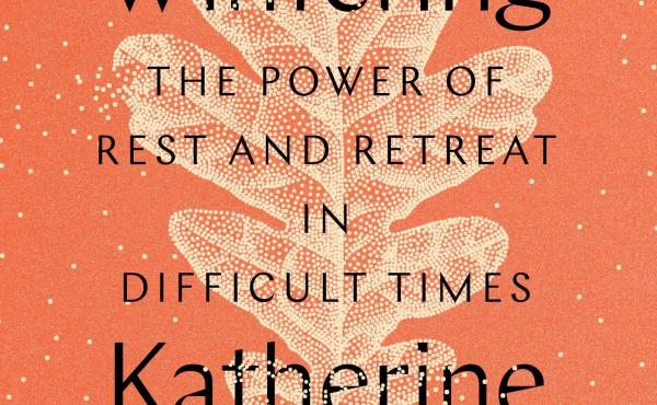Wintering: The Power of Rest and Retreat in Difficult Times, by Katherine May