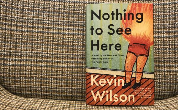 Nothing to See Here, by Kevin Wilson