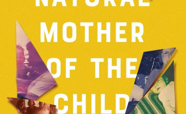 The Natural Mother of the Child: A Memoir of Nonbinary Parenthood, by Krys Malcolm Belc