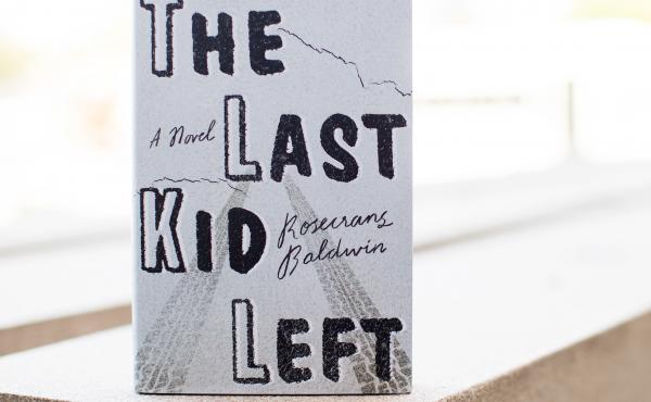 The Last Kid Left: A Novel, by Rosecrans Baldwin.