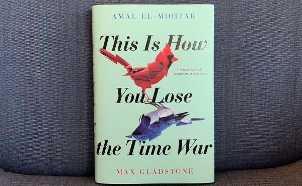 This Is How You Lose The Time War, By Amal El-Mohtar and Max Gladstone