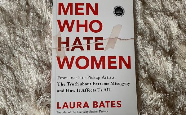 Men Who Hate Women: From Incels to Pickup Artists: The Truth about Extreme Misogyny and How it Affects Us All, by Laura Bates