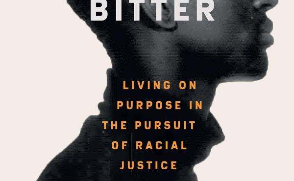 Better, Not Bitter: Living on Purpose in the Pursuit of Racial Justice, Yusef Salaam