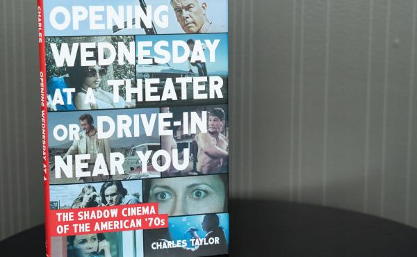 Opening Wednesday at a Theater Or Drive-In Near You: The Shadow Cinema of the American '70s, by Charles Taylor.