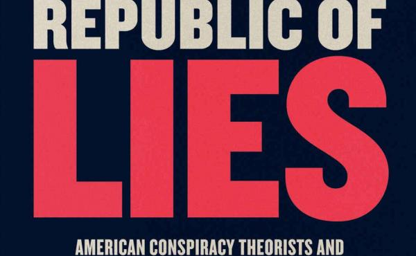 Republic of Lies: American Conspiracy Theorists and Their Surprising Rise to Power, by Anna Merlan